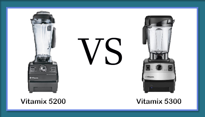 Vitamix 5200 vs Vitamix 5300